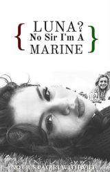 Luna? No sir i'm a Marine by NotJustAGirlWithWifi
