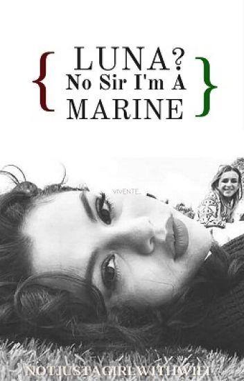 Luna? No sir i'm a Marine