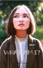 What Am I? by band_flannel_143