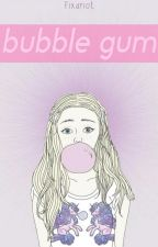 bubble gum ➳ a.i by fixariot