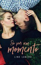 Só Por Um Momento  (LIVRO INCOMPLETO) by Line_Lunieri