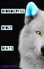 Wonderful Wolf Ways by DogsRock235