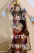Live while we were young * Dutch fiction * by MakejoorDestine