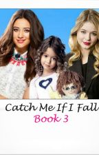 Catch Me If I Fall (Emily and Alison) - Book 3 by naturalsweetheart26