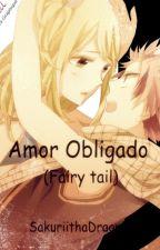 Amor Obligado (Fairy Tail) (Actualización Lenta) by SakuriithaDragneel