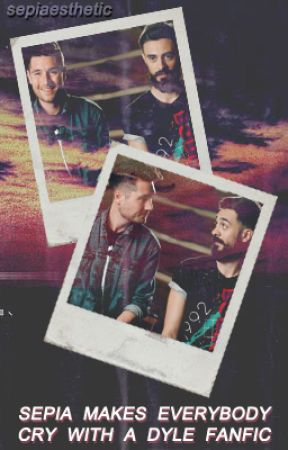 Sepia Makes Everybody Cry With a Dyle Fanfic by sepiaesthetic
