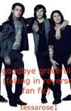 goodbye graceful (falling in reverse and bvb fan fic) by tessarose1