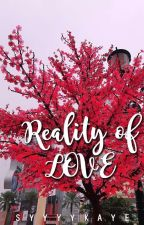 Reality of Love [Completed] by syyyykaye