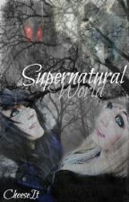 Supernatural World (Book 2 In The Supernatural Series) *ON HIATUS* by Cheese-It