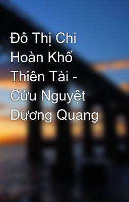 Đô Thị Chi Hoàn Khố Thiên Tài - Cửu Nguyệt Dương Quang