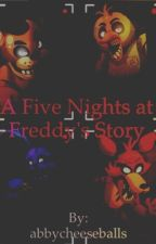 A Five Nights at Freddy's Story by abbycheeseballs