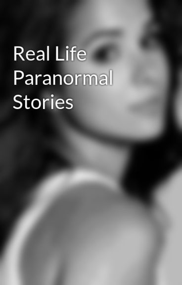 Real Life Paranormal Stories by mysecretidentity