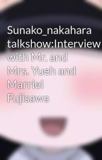 Sunako_nakahara talkshow:Interview with Mr. and Mrs. Yueh and Marriel Fujisawa by sunako_nakahara