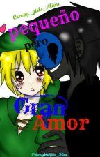 Pequeño... pero gran amor. (Ben x E. Jack) [[Book #2]] by creepy_girls_miau