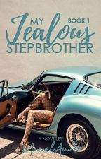 My Jealous Stepbrother (Book 1) [PUBLISHED] by MaevelAnne
