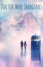 Doctor Who Imagines by TheOneTimeForgot