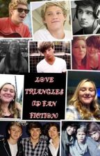 Love triangles(a one direction fan fic) by timbyrrenaehoran