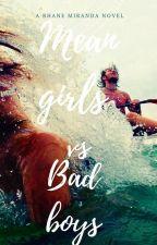 Mean Girls Vs. Bad Boys by iRhaneFudgeee