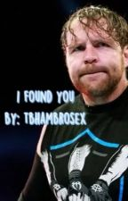 I Found You  (Dean Ambrose) by tbhambrosex
