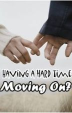Having a hard time moving on? (READ this!) by sandiee