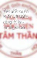 Tên giết người bí ẩn với khẩu súng 44 ly - Hanh_Moon by Hanh_Moon