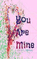 You. Are. Mine. by BFFLNMW