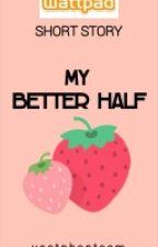 My Better Half[COMPLETED] by vastphantasm