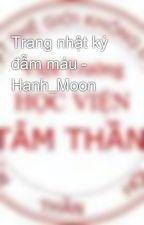 Trang nhật ký đẫm máu - Hanh_Moon by Hanh_Moon