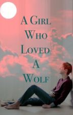 A Girl Who Loved A Wolf (Exo Fanfic) by OTLKPOP