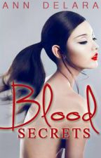 Blood Secrets by the13thHuntress