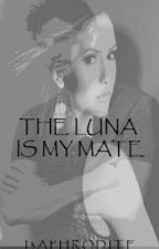 The Luna Is My Mate by unluckybiatch