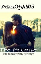 The Promise (the promise from the past ) by PrinceOfHell03