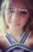 Rejected? Story of my life. by larbar97