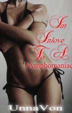 Im Inlove To A Nymphomaniac by UnnaVon