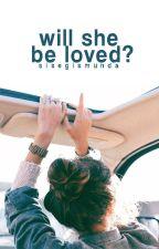 Will She Be Loved? by sisegismunda