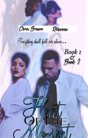 Heat Of The Moment || Chrianna ||