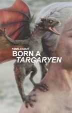 Born a Targaryen: Daenerys Targaryen (Game of Thrones) by 18miles0ut
