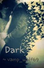 DARK by vamp_wolf69