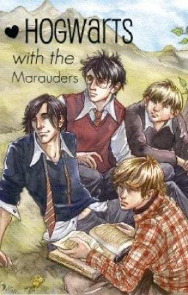 Hogwarts with the Marauders (I) - [OLD] by iLoveFredandGeorge