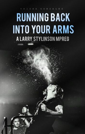 Running Back Into Your Arms  | larry mpreg ✓