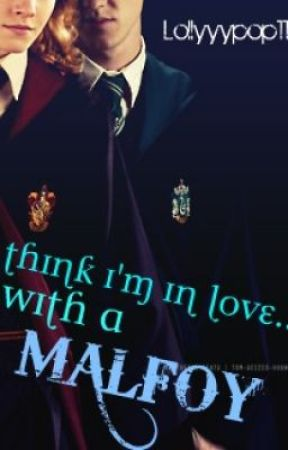I think I'm in love with a Malfoy. by lollyyypop112
