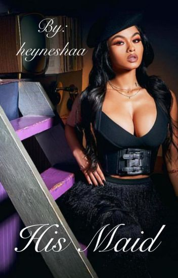 His maid ( August alsina love story) *in the middle of EDITING *