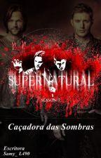 Supernatural: Caçadora das Sombras by Samy_L490