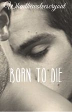Born to Die by whenthewolvescryout