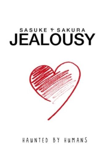 jealousy ➳ sasusaku
