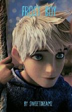 Frost Boy [A Jack Frost Fanfiction] by SweeetDreamz