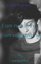 I am not living  I am vegetating by narnia0fan