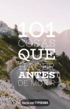 101 Cosas Que Hacer Antes De Morir by MaryMonteroo