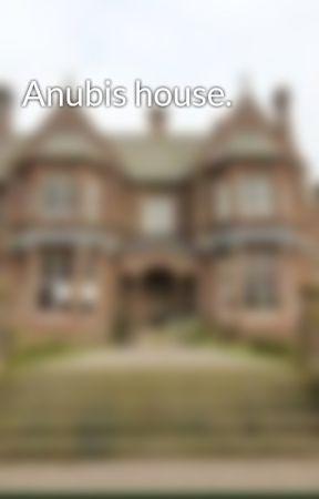 Anubis house. by Amun-Boarding-School