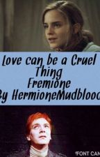 Love Can be a Cruel Thing - Fremione by HermioneMudblood